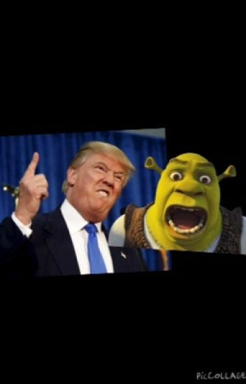 Just call me daddy (Donald trump X shrek a true love story)