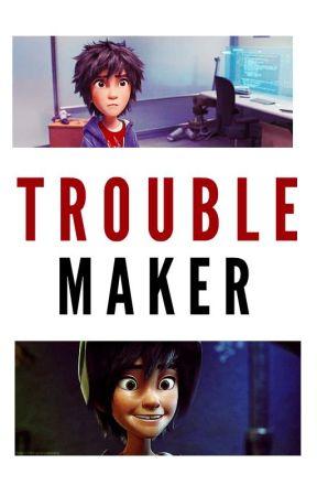 Trouble Maker (Hiro Hamada X Reader) by ReynaJessica