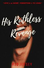HIS RUTHLESS REVENGE (#TheWattys2016) by RedJersey