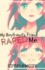 My Boyfriend's Friend Raped Me by SimpleMGirl