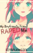 My Boyfriend's Friend Raped Me by SimpleMGirl