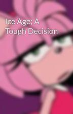 Ice Age; A Tough Decision by x-Sakura-Mochi-x