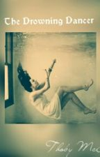 The Drowning Dancer by Thoby_1408xoxo