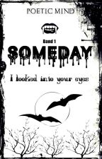 Someday - I looked into your eyes (Band 1) WIRD BEARBEITET by PoeticMind87