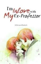 I'm Inlove With My Ex-Professor by XGreenBelleX