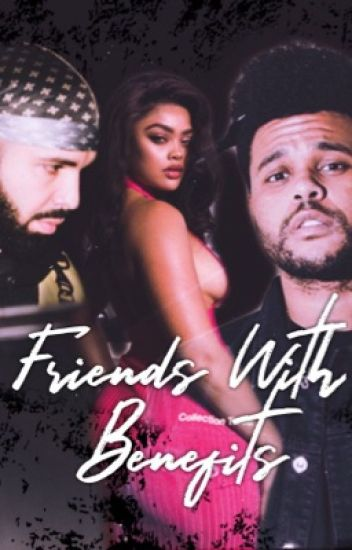 Friends With Benefits || The Weeknd x Drake