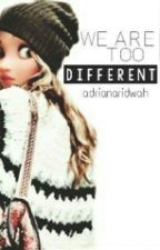 We are too different by adrianaridwah
