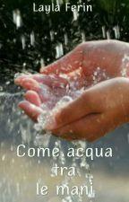 Come acqua tra le mani by LaylasDreams
