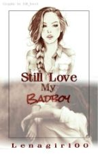 Still love my Badboy by Lenagirl00