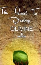 The Quest To Destroy Olivine by Kat20155
