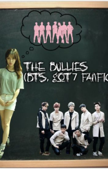 The Bullies (BTS,GOT7 Fanfic) ~EDITING~