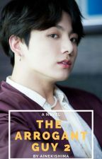 ♡ COMPLETED ♡ The Arrogant Guy! [ BOOK 2 ] by ainekishima