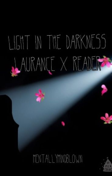 Light in the Darkness: Laurance X Reader