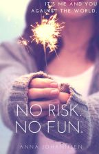 No Risk. No Fun. by Anna22119