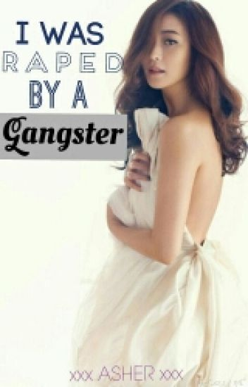 I was raped by a Gangster