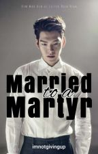 Married to a Martyr by imnotgivingup