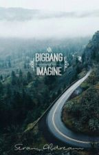 BIGBANG Imagine by milknkookies