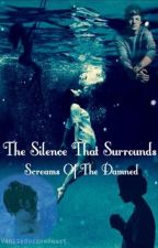 The Silence That Surrounds: Screams of the Damned by VanitySorrowHeart