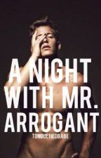 A night with Mr. Arrogant by tonguetiedbabe