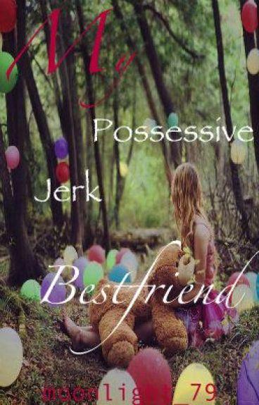 My Possessive Jerk Bestfriend (ON HOLD!!!) by moonlight_79