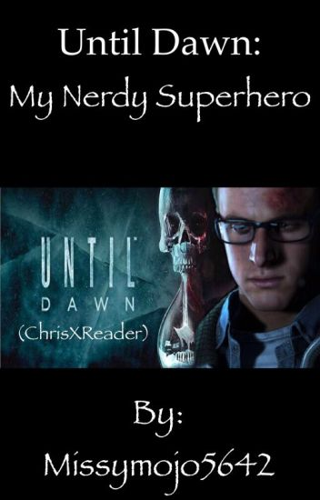 Until Dawn: My Nerdy Superhero (ChrisXReader)