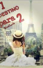 um destino para dois by taisa_costaa