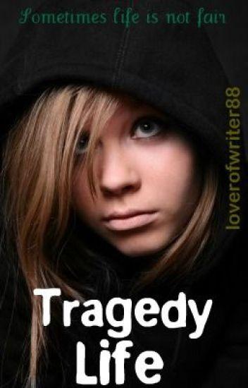 Tragedy Life