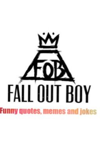 Fall Out Boy!! (Funny Quotes, Memes as jokes)