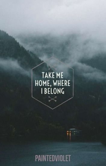 take me home, where i belong