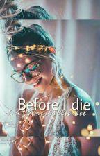 Bef✿re I die by Kristallnebel