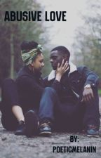 Abusive Love by poeticmelanin