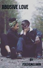 Abusive Love by poeticmelanin