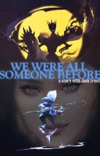 We were all someone before (a story with Jack Frost) by DisneyUniverse