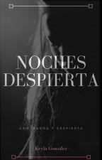 NOCHES DESPIERTA by Lumus26