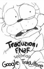 Traduzioni FNaF secondo Google Traduttore by realpiastrella
