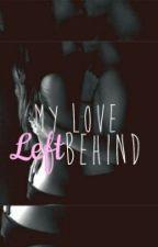 My Love Left Behind by spiderrocker