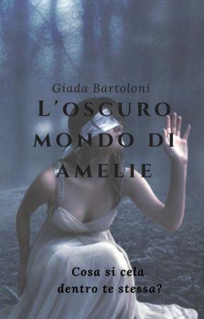 L'oscuro mondo di Amelie by giadawrites