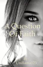 A Question of Faith. by unillama123
