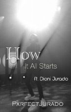 How it all starts ft. Dioni Jurado by PxrfectJurado