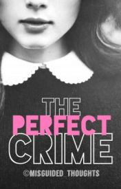 The Perfect Crime by misguided_thoughts