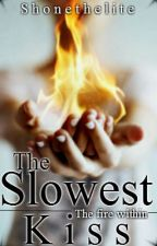 The Slowest Kiss (On Hold) by TheShonelleAct