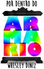 Por Dentro do Armário (Romance Gay) by WhesleyDiniz