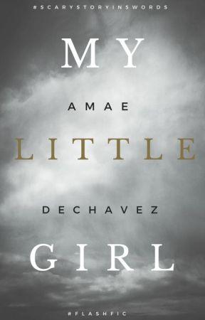 My Little Girl - #ScaryStoryIn5Words by amaeauthor