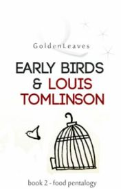 Early Birds & Louis Tomlinson by GoldenLeaves