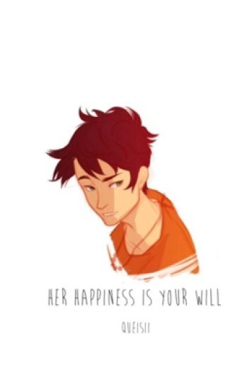 Her Happiness is Your Will - Percy Jackson X OC
