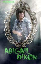 Abigail Dixon ||EDITANDO|| by -LilyM01