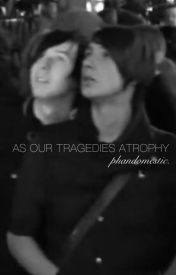 As Our Tragedies Atrophy by phandomestic