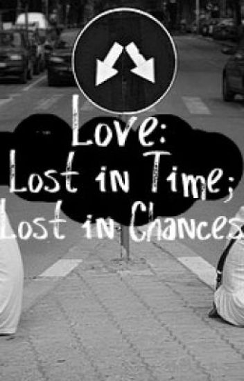 Love: Lost in Time; Lost in Chances