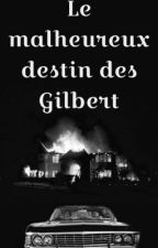 Le malheureux destin des Gilbert by uneparfaiteunconnue