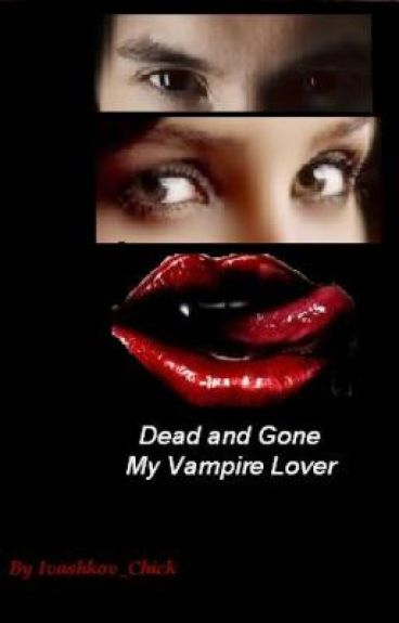 Dead And Gone ~ My Vampire Lover